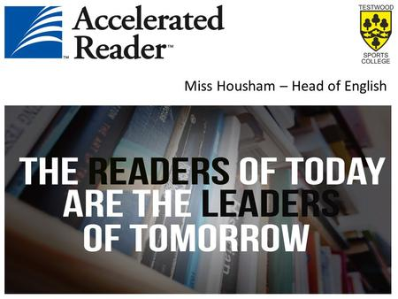 Miss Housham – Head of English. What is Accelerated Reader? AR is a computerized reading program in which students read books and take comprehension tests.