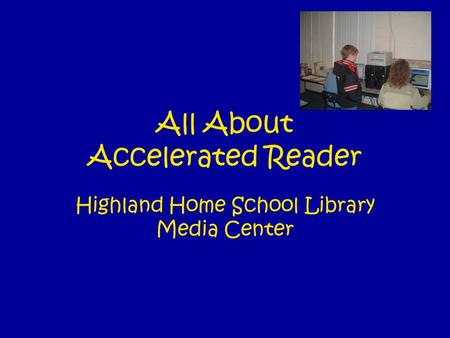 All About Accelerated Reader Highland Home School Library Media Center.