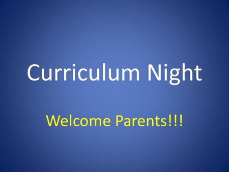 Curriculum Night Welcome Parents!!!. Tribes Agreements Attentive Listening Mutual Respect Appreciation/No Put Downs Right to Participate or Pass Personal.