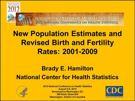 ←North Star New Population Estimates and Revised Birth and Fertility Rates: 2001-2009 Brady E. Hamilton National Center for Health Statistics 2012 National.