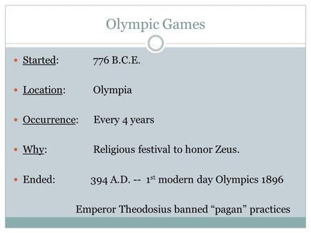 Olympic Games Started: 776 B.C.E. Location: Olympia