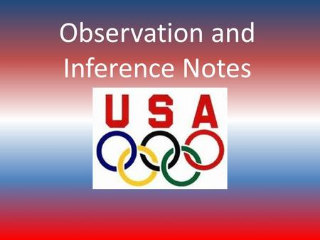 Observation and Inference Notes. OBSERVATION OBSERVATION- – Information collected using your five senses (sight, smell, touch, taste and hear); facts.
