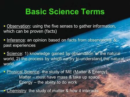 Basic Science Terms  Observation: using the five senses to gather information, which can be proven (facts)  Inference: an opinion based on facts from.