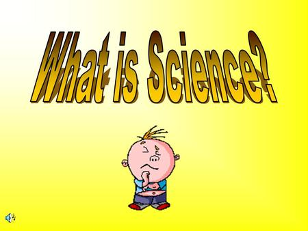 In your own words… What is science? The goal of science (scientists) is/are…