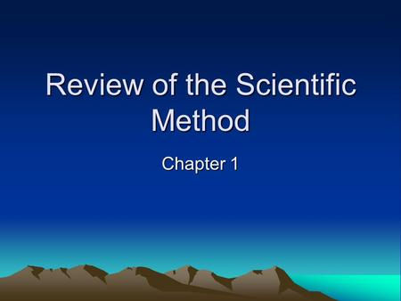 Review of the Scientific Method Chapter 1. Scientific Method – –Organized, logical approach to scientific research. Not a list of rules, but a general.