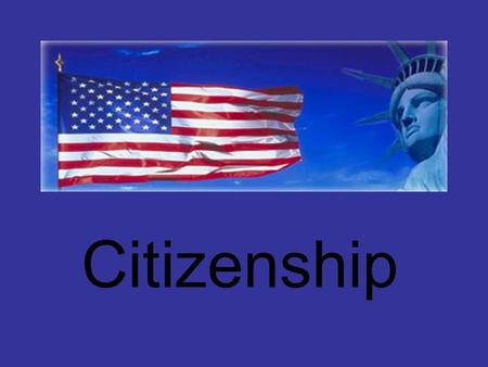 Citizenship. Relevant Standards of Learning CE.3 The student will demonstrate knowledge of citizenship and the rights, duties, and responsibilities of.