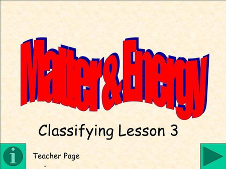 Matter & Energy Classifying Lesson 3 Teacher Page .