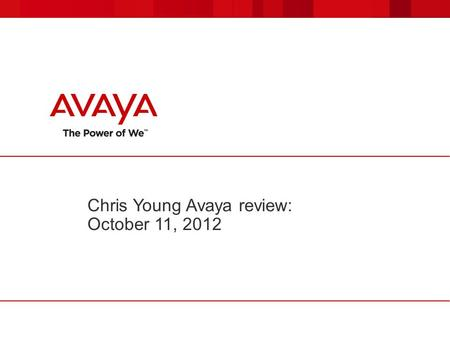 Chris Young Avaya review: October 11, 2012. © 2012 Avaya Inc. All rights reserved. 22 Avaya updates  Annual IAUG and Avaya customer survey is coming.