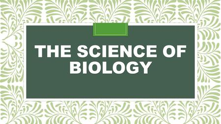 THE SCIENCE OF BIOLOGY. Biology The study of Life Key aspect of biology:  The study of one living thing always involves studying other living things.