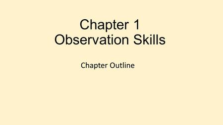 Chapter 1 Observation Skills Chapter Outline. Role of Forensic Scientist Identify evidence Record evidence Determine significance of evidence ALL evidence.