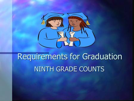 Requirements for Graduation NINTH GRADE COUNTS 220 Total credits needed for graduation.