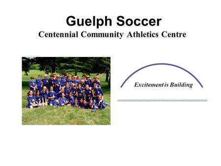 Guelph Soccer Centennial Community Athletics Centre Excitement is Building.
