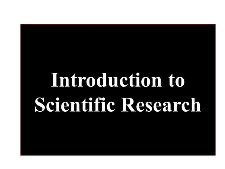 Introduction to Scientific Research. Science Vs. Belief Belief is knowing something without needing evidence. Eg. The Jewish, Islamic and Christian belief.