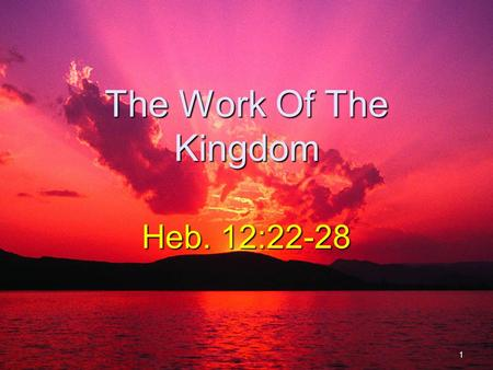 The Work Of The Kingdom Heb. 12:22-28 1. Citizens In The Kingdom Have Work Col. 1:23 Translated into a kingdom that would not be destroyed.Col. 1:23 Translated.