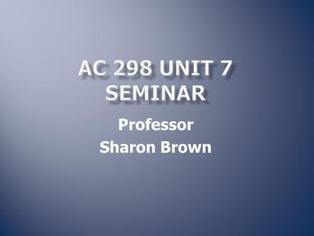 "Professor Sharon Brown.  First rough draft  Set up the ""pieces"": Coversheet Executive Summary Body References."