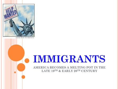 IMMIGRANTS AMERICA BECOMES A MELTING POT IN THE LATE 19 TH & EARLY 20 TH CENTURY.