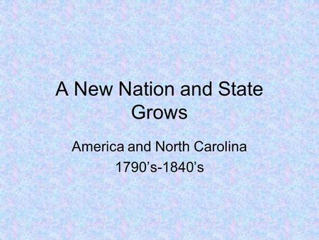 A New Nation and State Grows America and North Carolina 1790's-1840's.