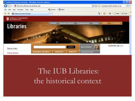The IUB Libraries: the historical context. Developed for staff orientation from photographs from the University Archives, News Bureau and personal contributions.