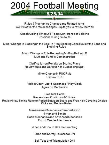 2004 Football Meeting 8/25/04 Rules & Mechanics Changes and Related Items We will cover the major changes – up to you to review them all Coach Calling.