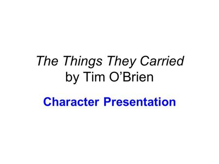 The Things They Carried by Tim O'Brien Character Presentation.