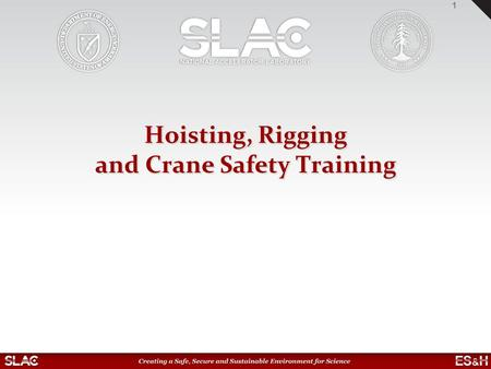 Hoisting, Rigging and Crane Safety Training 1. GoalGoal Subcontractors using cranes (mobile, tower, etc.) and crane substitutes at SLAC 2.