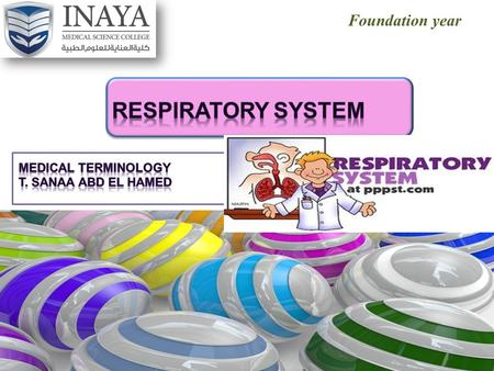 Foundation year. OBJECTIVES Are to: 1.Explain the functions of the respiratory system. 2.Label a diagram of the respiratory system. 3.Identify and use.