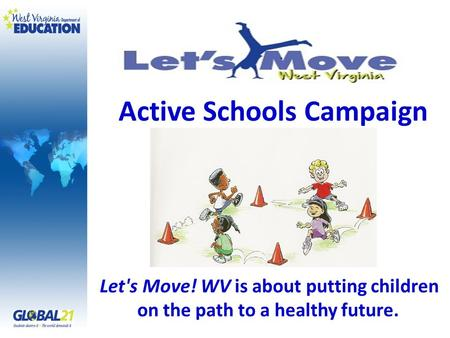 Active Schools Campaign Let's Move! WV is about putting children on the path to a healthy future.