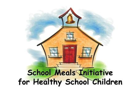 School Meals Initiative for Healthy School Children.
