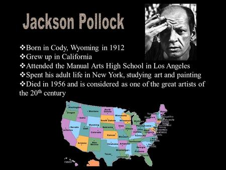  Born in Cody, Wyoming in 1912  Grew up in California  Attended the Manual Arts High School in Los Angeles  Spent his adult life in New York, studying.