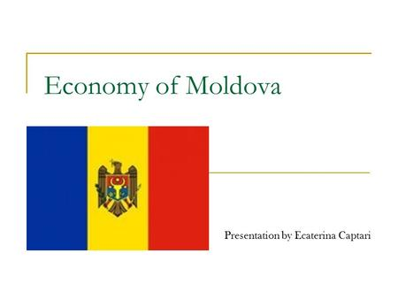 Economy of Moldova Presentation by Ecaterina Captari.
