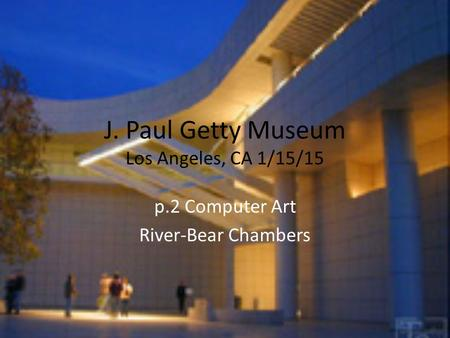 J. Paul Getty Museum Los Angeles, CA 1/15/15 p.2 Computer Art River-Bear Chambers.