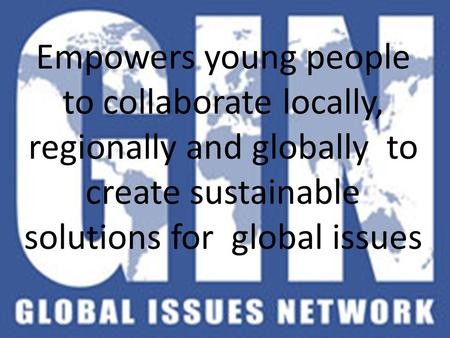 Empowers young people to collaborate locally, regionally and globally to create sustainable solutions for global issues.