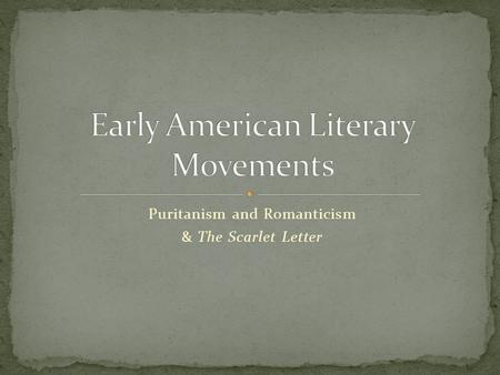 Puritanism and Romanticism & The Scarlet Letter. A religious group that migrated from England to the Massachusetts Bay Colony in New England in the early.