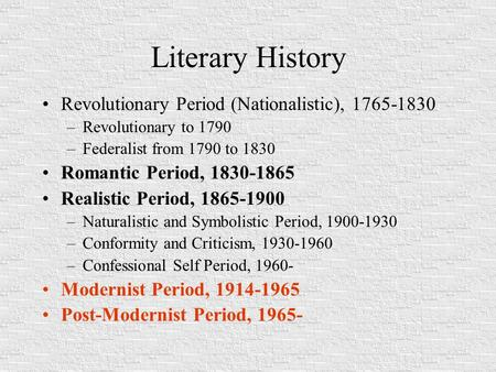 Literary History Revolutionary Period (Nationalistic), 1765-1830 –Revolutionary to 1790 –Federalist from 1790 to 1830 Romantic Period, 1830-1865 Realistic.