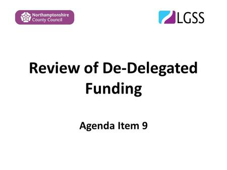 Review of De-Delegated Funding Agenda Item 9. De-Delegation of Services De-delegation applies only to maintained schools Where services are able to be.