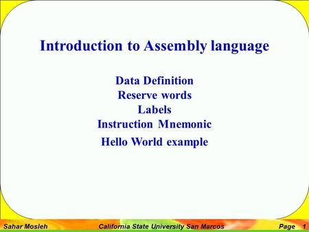 Sahar Mosleh California State University San MarcosPage 1 Introduction to Assembly language Data Definition Reserve words Labels Instruction Mnemonic Hello.