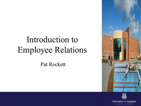 Introduction to Employee Relations Pat Rockett. Employee Relations Team Pat Rockett, Employee Relations Officer / Ext.
