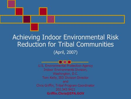 Achieving Indoor Environmental Risk Reduction for Tribal Communities (April, 2007) U.S. Environmental Protection Agency Indoor Environments Division, Washington,