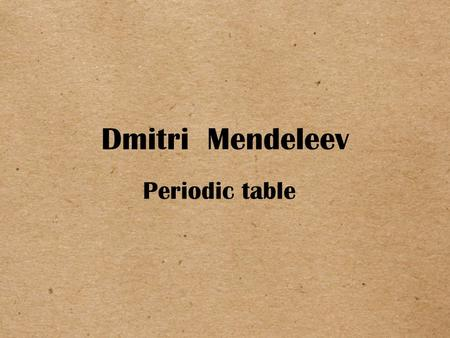 Dmitri Mendeleev Periodic table. Dmitri Mendeleev Dmitri Mendeleev is known for his discovery of the periodic law and the creation of the first periodic.