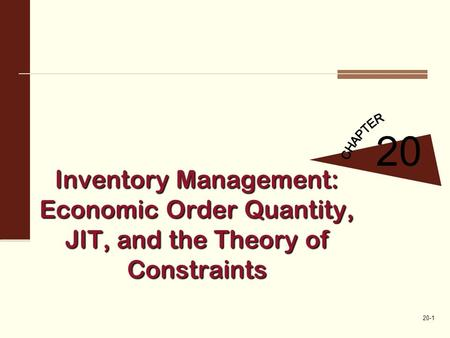 20-1 Inventory Management: Economic Order Quantity, JIT, and the Theory of Constraints 20.