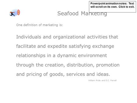 Seafood Marketing One definition of marketing is: Individuals and organizational activities that facilitate and expedite satisfying exchange relationships.