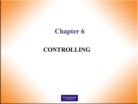 Chapter 6 CONTROLLING. 2 Supervision Today! 6 th Edition Robbins, DeCenzo, Wolter © 2010 Pearson Higher Education, Upper Saddle River, NJ 07458. All Rights.