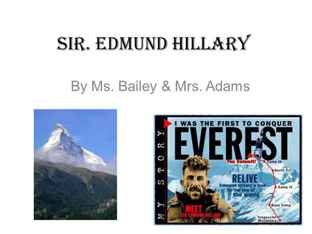 Sir. Edmund Hillary By Ms. Bailey & Mrs. Adams. Childhood Edmund Percival Hillary was born on July 20, 1919 in Auckland, New Zealand. He was a very shy.
