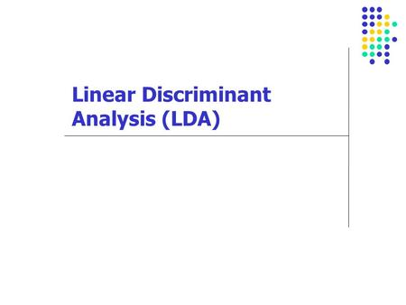 Linear Discriminant Analysis (LDA). Goal To classify observations into 2 or more groups based on k discriminant functions (Dependent variable Y is categorical.