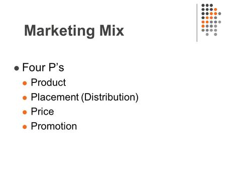 Marketing Mix Four P's Product Placement (Distribution) Price Promotion.