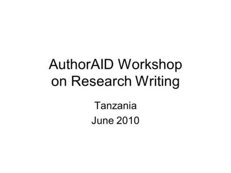 AuthorAID Workshop on Research Writing Tanzania June 2010.
