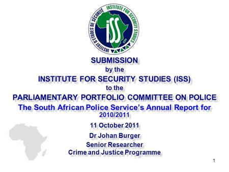 SUBMISSION by the INSTITUTE FOR SECURITY STUDIES (ISS) to the PARLIAMENTARY PORTFOLIO COMMITTEE ON POLICE The South African Police Service's Annual Report.