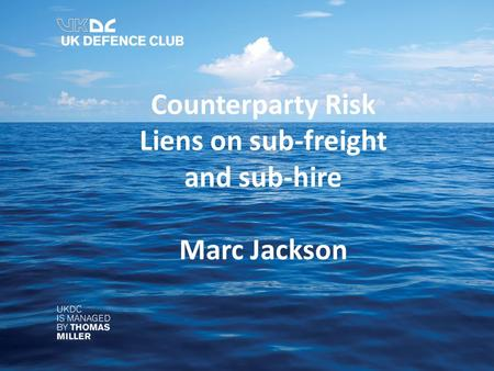 Counterparty Risk Liens on sub-freight and sub-hire Marc Jackson.