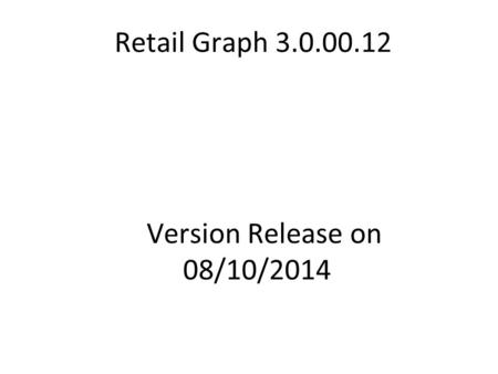 Retail Graph 3.0.00.12 Version Release on 08/10/2014.