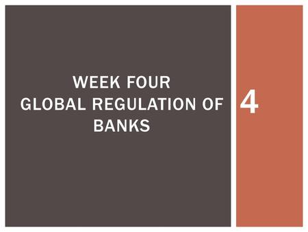 4 WEEK FOUR GLOBAL REGULATION OF BANKS.  Introduction  Meaning of Bank Regulation  The Principles and Requirements of Bank Regulations  Types of Bank.